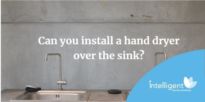 Can you install a hand dryer over the sink?