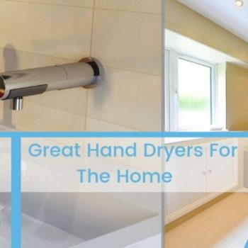 Great Hand Dryers For The Home