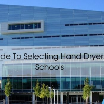 Hand Dryers for Schools; A Guide to Selecting the Best