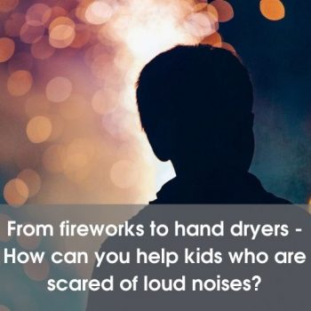 How can you help kids who are scared of loud noises?
