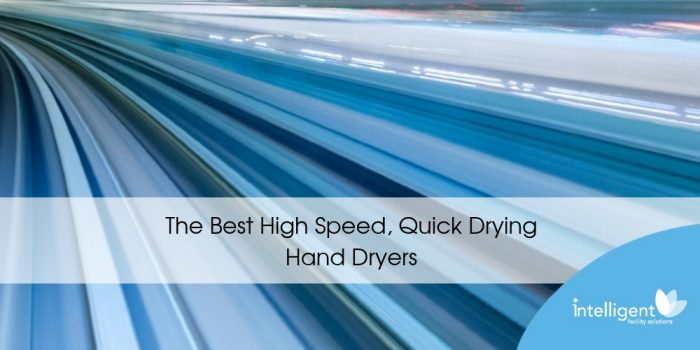 Top 8 High Speed, Quick Drying Hand Dryers For 2021
